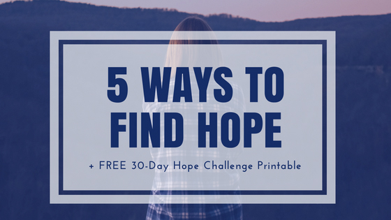 5 Ways to Find Hope + FREE 30-Day Hope Challenge Printable