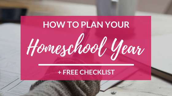 How to Plan Your Homeschool Year in 11 Steps + FREE CHECKLIST