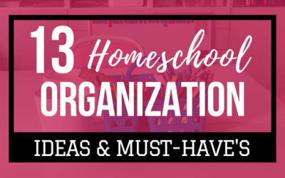 13 Homeschool Organization Ideas & Must-Have's
