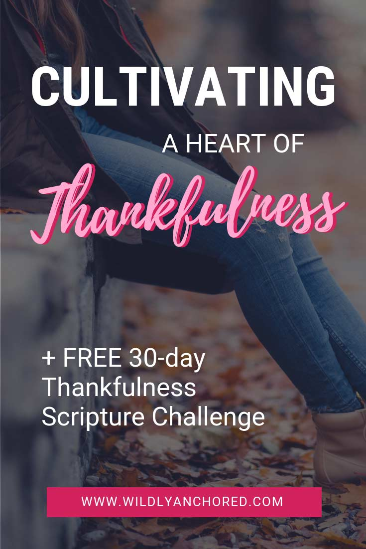 Cultivating a Heart of Thankfulness + 30-Day Thankfulness Scripture Challenge Printable