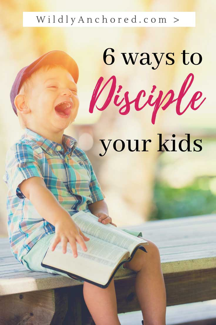 Learn 6 Ways to Disciple Your Kids