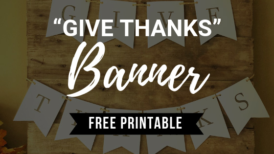 """Download your FREE PRINTABLE """"Give Thanks"""" banner to celebrate the season of Thanksgiving!"""