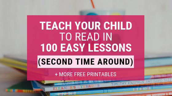 Teach Your Child to Read in 100 Easy Lessons (Second Time Around) + *NEW* FREE PRINTABLES