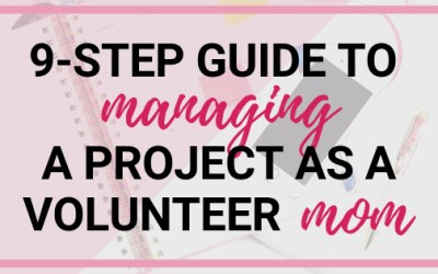 9-Step Guide to Managing a Project as a Volunteer Mom