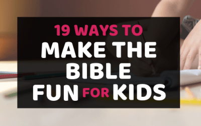 19 Ways To Make The Bible Fun For Kids