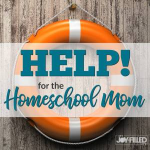 Help for the Homeschool Mom by My Joy-Filled Life