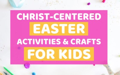 Christ-Centered Easter Activities and Crafts For Kids