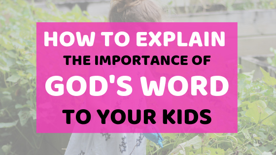 Find out how to explain the importance of God's Word to your kids! #BibleStudyForKids #BibleStudies #BibleForKids