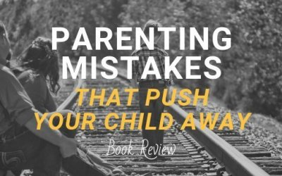 Parenting Mistakes That Push Your Child Away by Kathie Morrissey
