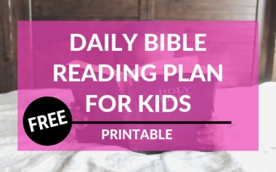 Daily Bible Reading Plan For Kids + FREE Printable
