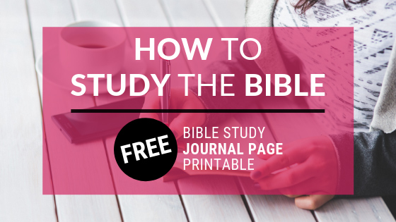 How to Study the Bible + FREE Bible Study Journal Page