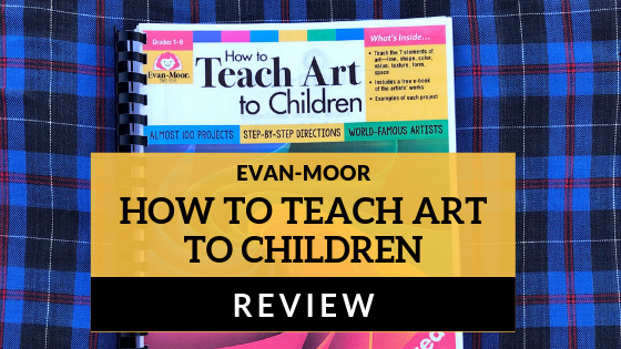 REVIEW: Evan-Moor How To Teach Art To Children
