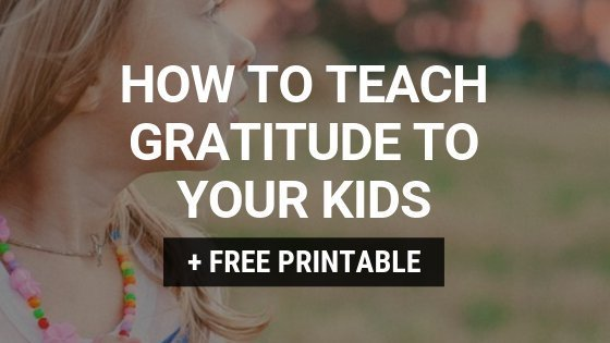 How to teach gratitude to your kids + FREE printable Bible study for kids!