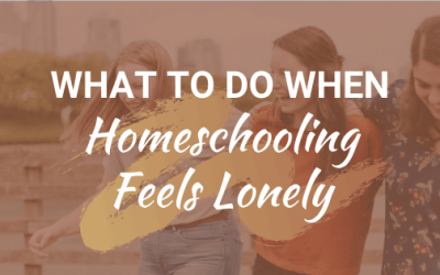 What To Do When Homeschooling Feels Lonely