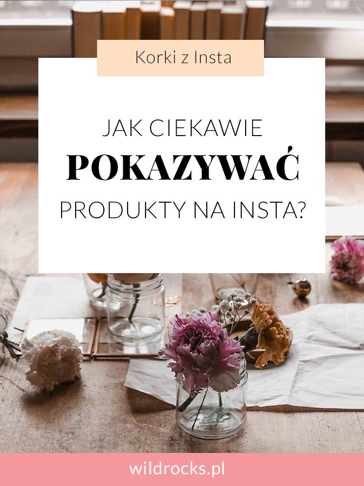 jak prezentowac produkty na instagramie zeby nie wygladaly jak katalog produktow