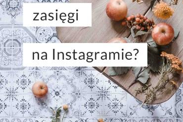 czemu zasięgi na Instagramie spadają?
