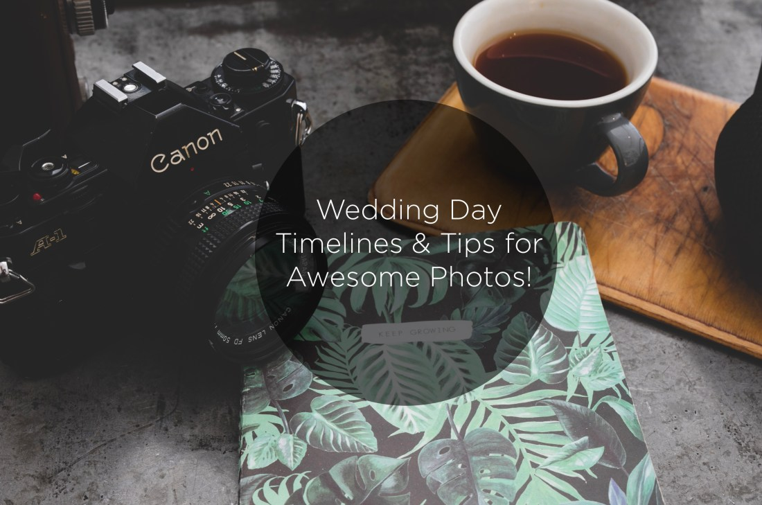 Wedding Day Guide - Timelines & Tips for Awesome Photos!