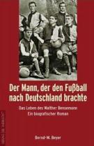 Bernd-M. Beyer: Der Mann der den Fußball nach Deutschland brachte.