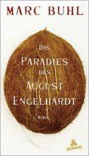 Marc Buhl: Das Paradies des August Engelhardt. Roman