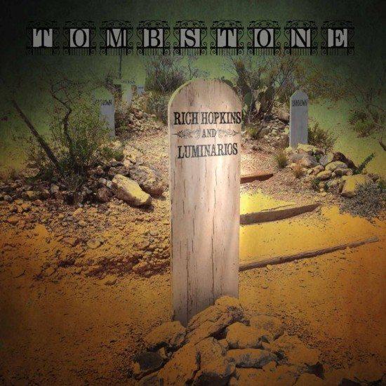 Rich Hopkins & The Luminarios - Tombstone
