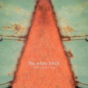 THE WHITE BIRCH - Star Is Just A Sun