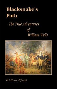 Blacksnake's Path: The True Adventures of William Wells