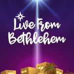 Live…from Bethlehem – a FREE interactive family fun Bethlehem Marketplace at King of Glory – Dec 15 at 6 PM & 9 PM – Get your Free Tickets