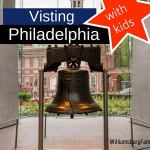 Visiting Philadelphia with Kids – Top Picks of Things to See and Do