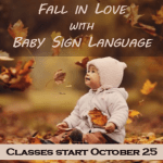Intro to Baby Sign Language Class – Register Now Classes Start Oct. 25