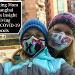 Working Mom in Shanghai offers insight into living with COVID-19 protocols to families in US just starting to live in this new reality...