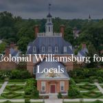 Colonial Williamsburg for Locals - a new page on its website just for area residents!