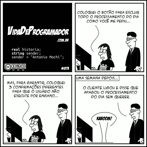 Tirinha extraída do Blog Vida de Programador: http://vidadeprogramador.com.br/2013/02/05/confirmacao/