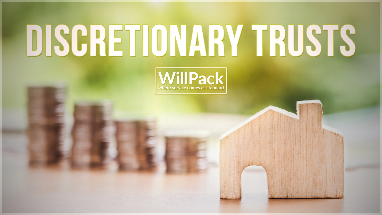 Discretionary Trusts, WillPack, House, Money, Table