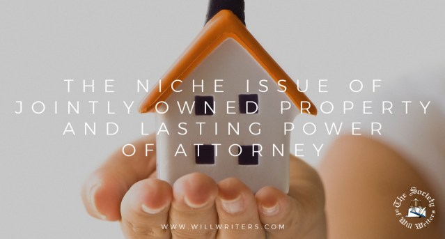 The niche issue of jointly owned property and Lasting Power of Attorney