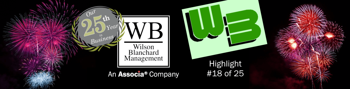 Our 25th Year in Business. Wilson Blanchard Management, An Associa Company Highlight #18 of 25