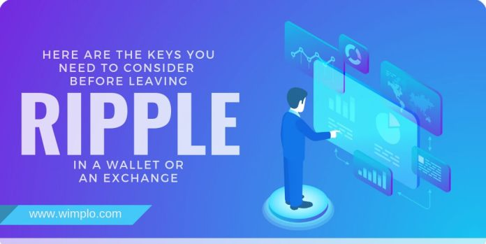 Here are the keys you need to consider before leaving XRP in a wallet or an exchange: