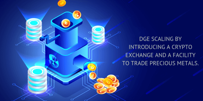 Blockchain firm DGE expanding on the goals of scalability by introducing a crypto exchange and a facility to trade precious metals.