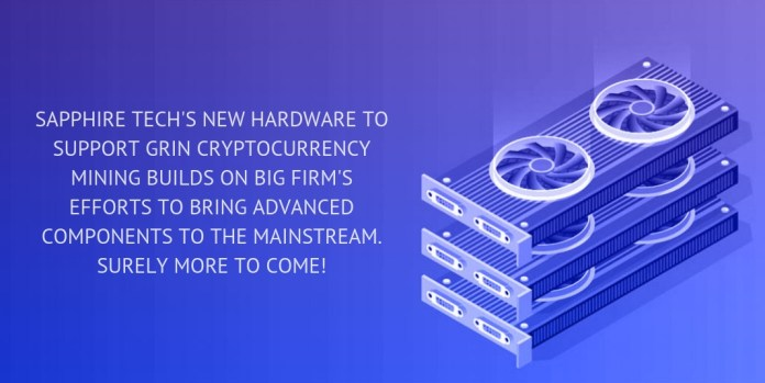 Sapphire Tech's new hardware to support Grin cryptocurrency mining builds on big firm's efforts to bring advanced components to the mainstream. Surely more to come!