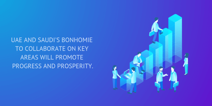 UAE AND SAUDI'S BONHOMIE TO COLLABORATE ON THE KEY AREAS WILL PROMOTE PROGRESS AND PROSPERITY