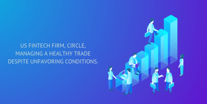 US fintech firm, circle managing a healthy trade despite unfavoring conditions.