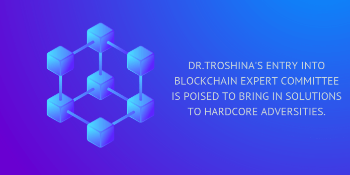 dr.Troshina's entry into blockchain expert committee is poised to bring in solutions to hardcore adversities.