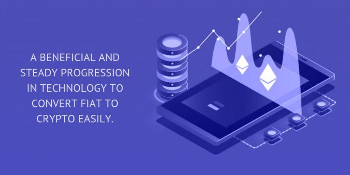 A BENEFICIAL AND STEADY PROGRESSION IN TECHNOLOGY TO CONVERT FIAT TO CRYPTO EASILY.