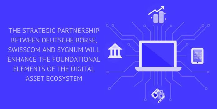 THE STRATEGIC PARTNERSHIP BETWEEN DEUTSCHE BÖRSE, SWISSCOM AND SYGNUM WILL ENHANCE THE FOUNDATIONAL ELEMENTS OF THE DIGITAL ASSET ECOSYSTEM