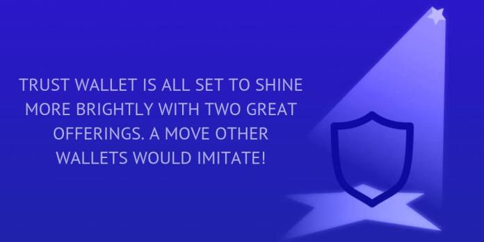 Trust Wallet is all set to shine more brightly with two great offerings. A move other wallets would imitate!