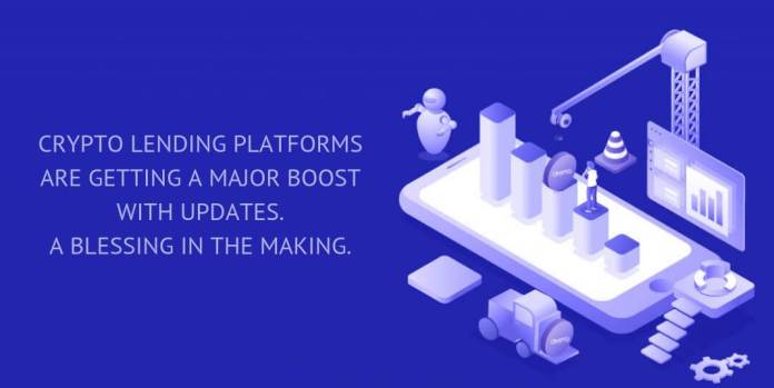CRYPTO LENDING PLATFORMS ARE GETTING A MAJOR BOOST WITH UPDATES. A BLESSING IN THE MAKING.