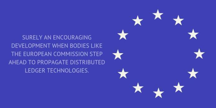 SURELY AN ENCOURAGING DEVELOPMENT WHEN BODIES LIKE THE EUROPEAN COMMISSION STEP AHEAD TO PROPAGATE DISTRIBUTED LEDGER TECHNOLOGIES.