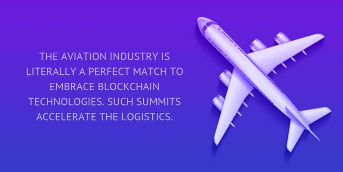 THE AVIATION INDUSTRY IS LITERALLY A PERFECT MATCH TO EMBRACE BLOCKCHAIN TECHNOLOGIES. SUCH SUMMITS ACCELERATE THE LOGISTICS.