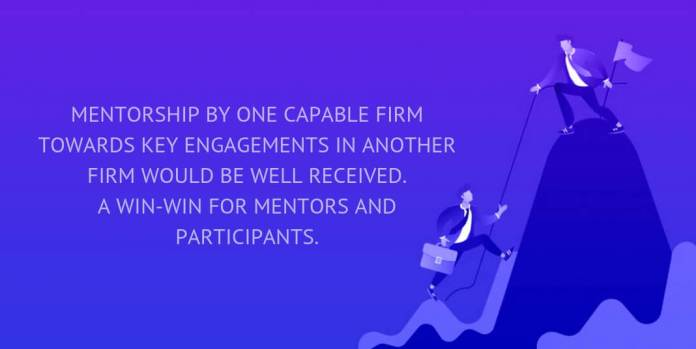 Mentorship by one capable firm towards key engagements in another firm would be well received. A win-win for mentors and participants.