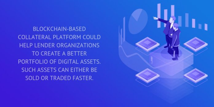 blockchain-based collateral platform could help lender organizations to create a better portfolio of digital assets.