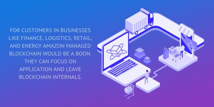 for customers in businesses like finance, logistics, retail, and energy amazon managed blockchain would be a boon.